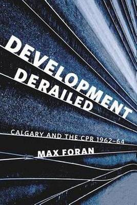 Development Derailed: Calgary and the CPR, 1962-64 (Paperback)
