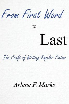 From First Word to Last: The Craft of Writing Popular Fiction (Paperback)