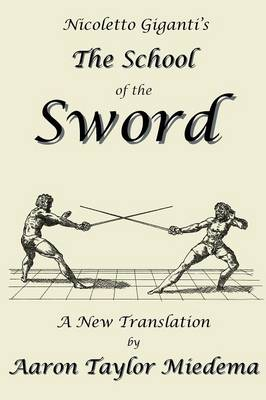 Nicoletto Giganti's the School of the Sword: A New Translation by Aaron Taylor Miedema (Paperback)