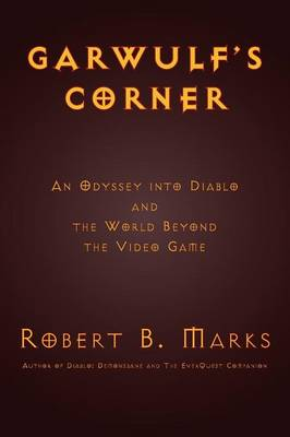 Garwulf's Corner: An Odyssey Into Diablo and the World Beyond the Video Game (Paperback)