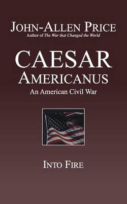 Caesar Americanus: An American Civil War - Into Fire (Paperback)
