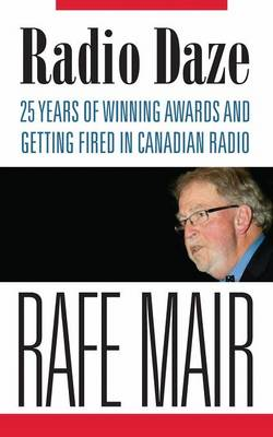 Radio Daze: 25 Years of Winning Awards and Getting Fired in Canadian Radio (Paperback)