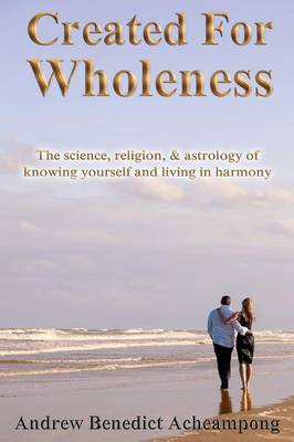 Created for Wholeness: The Science, Religion and Astrology of Self-Knowledge and Harmony (Paperback)