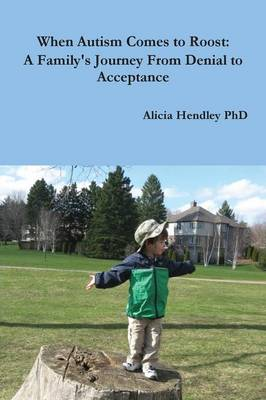 When Autism Comes to Roost: A Family's Journey from Denial to Acceptance (Paperback)