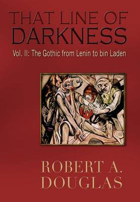 That Line of Darkness Vol II: The Gothic from Lenin to Bin Laden (Hardback)