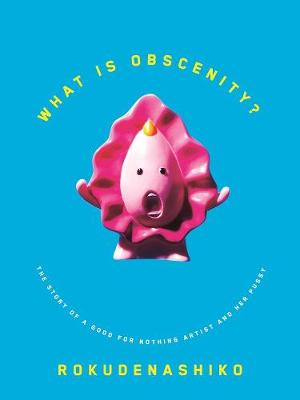 What is Obscenity?: The Story of a Good For Nothing Artist and her Pussy (Paperback)