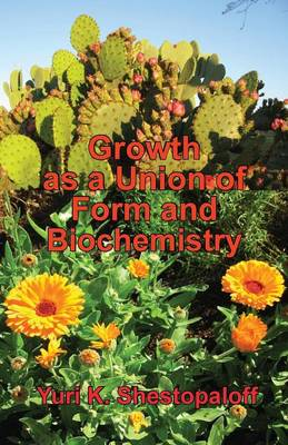 Growth as a Union of Form and Biochemistry. How the Unity of Geometry and Chemistry Creates Living Worlds Through Fundamental Law of Nature - The Gene (Paperback)