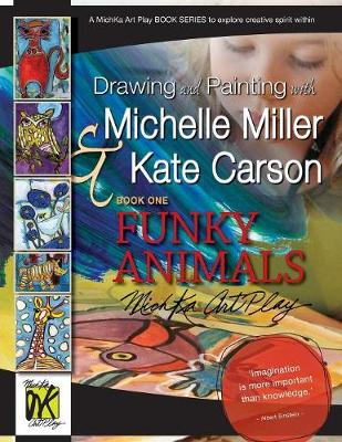Drawing and Painting with Michelle Miller & Kate Carson, Book One, Funky Animals: A Michka Art Play Book Series to Explore Creative Spirit Within (Paperback)