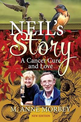 Neil's Story: A Cancer Cure and Love (New Edition) (Paperback)