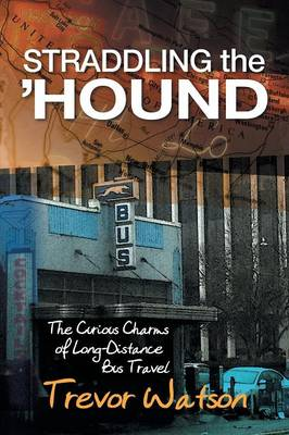 Straddling the 'hound: The Curious Charms of Long-Distance Bus Travel (Paperback)
