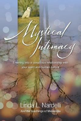 Mystical Intimacy: Entering Into a Conscious Relationship with Your Spirit and Human Nature (Paperback)