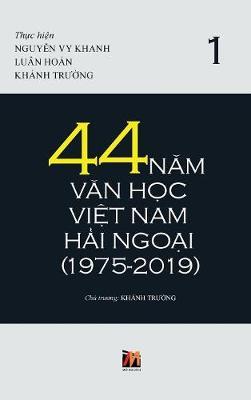44 Năm Văn Học Việt Nam Hải Ngoại (1975-2019) - Tập 1 (Hardback)