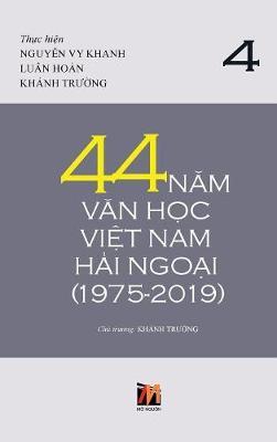 44 Năm Văn Học Việt Nam Hải Ngoại (1975-2019) - Tập 4 (Hardback)