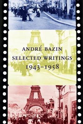 Andre Bazin: Selected Writings 1943-1958 (Hardback)