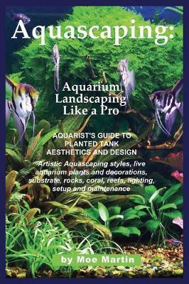 Aquascaping: Aquarium Landscaping Like a Pro (Paperback)