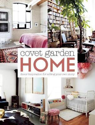 Covet Garden Home: Decor Inspiration for Telling Your Own Story (Paperback)