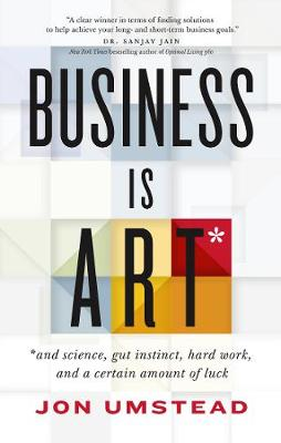 Business Is ART: and science, gut instinct, hard work, and a certain amount of luck (Paperback)