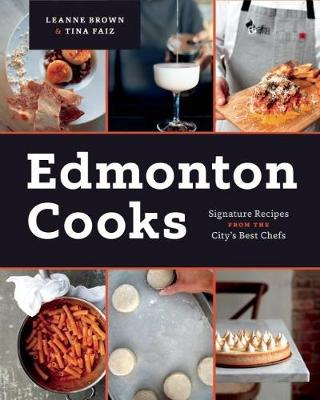 Edmonton Cooks: Signature Recipes from the City's Best Chefs (Hardback)