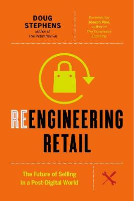 Reengineering Retail: The Future of Selling in a Post-Digital World (Hardback)