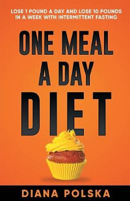 One Meal a Day Diet: Lose 1 Pound a Day and Lose 10 Pounds in a Week with Intermittent Fasting (Paperback)