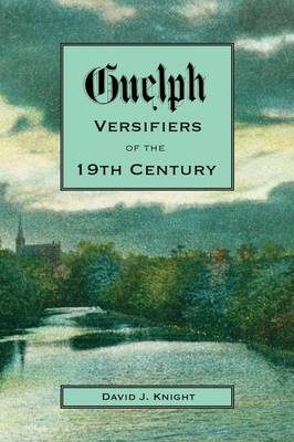 Guelph Versifiers of the 19th Century (Paperback)