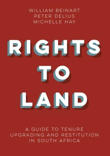 Rights to land: A guide to tenure upgrading and restitution in South Africa (Paperback)