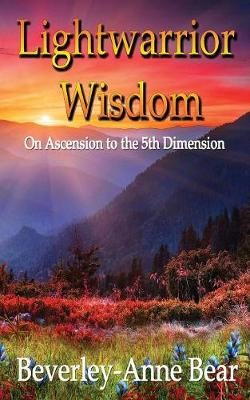 Lightwarrior wisdom: On ascension to the 5th dimension (Paperback)