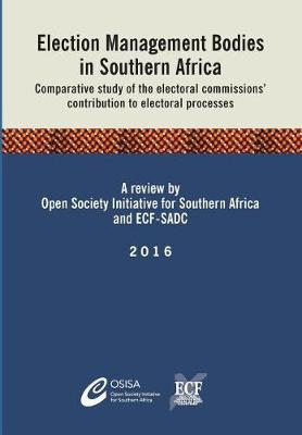 Election Management Bodies in Southern Africa: Comparative Study of the Electoral Commissions' Contribution to Electoral Processes (Paperback)
