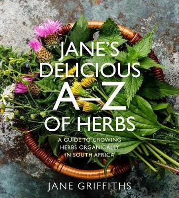 Jane's Delicious A-Z of Herbs: A guide to growing herbs organically in South Africa (Paperback)