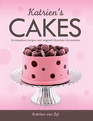 Katrien's Cakes: Scrumptious Recipes and Original Chocolate Decorations (Paperback)