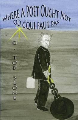 Where a Poet Ought Not / Ou C'Qui Faut Pas (Paperback)