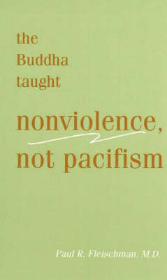 The Buddha Taught Nonviolence, Not Pacifism (Paperback)
