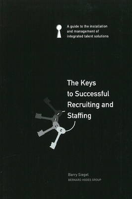 The Keys to Successful Recruiting and Staffing: A Guide to the installation & Management of Integrated Talent Solutions (Paperback)