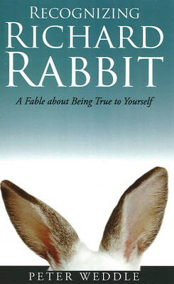 Recognizing Richard Rabbit: A Fable About Being True to Yourself (Paperback)