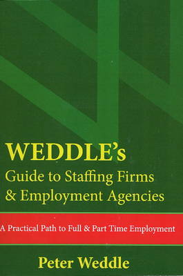 WEDDLE's Guide to Staffing Firms & Employment Agencies: A Practical Path to Full & Part Time Employment (Paperback)