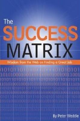 The Success Matrix: Wisdom from the Web on Finding a Great Job (Paperback)