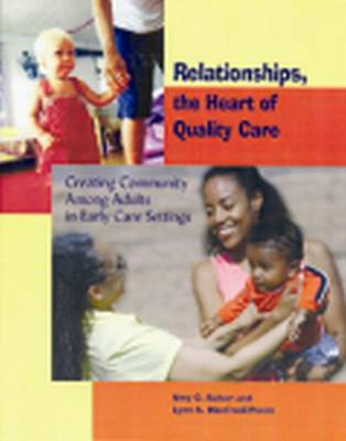 Relationships, the Heart of Quality Care: Creating Community Among Adults in Early Care Settings (Paperback)