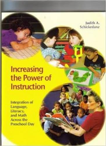 Increasing the Power of Instruction: Integration of Language, Literacy, and Math Across the Preschool Day (Paperback)