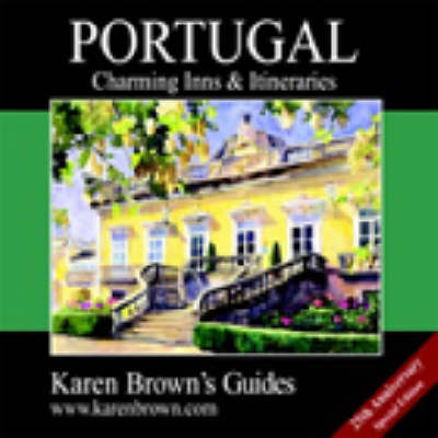Karen Brown's Portugal 2003: Charming Inns and Itineraries - Charming Inns & Itineraries (Paperback)