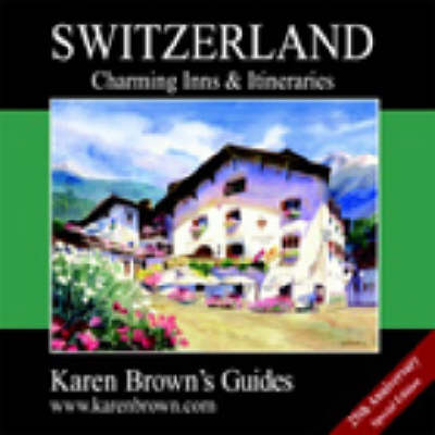 Karen Brown's Switzerland 2003: Charming Inns and Itineraries - Charming Inns & Itineraries (Paperback)