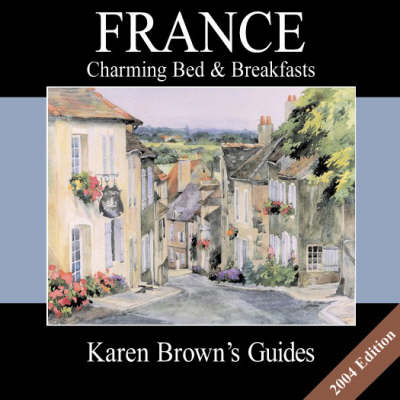 Karen Brown's France 2004: Charming Bed and Breakfasts (Paperback)