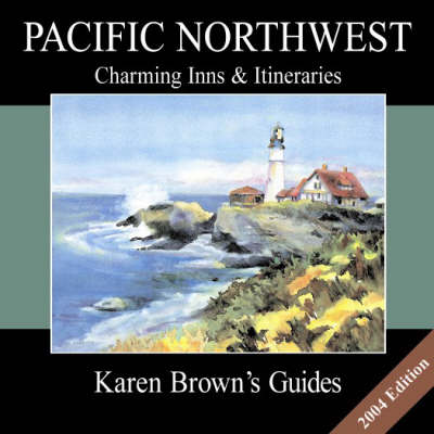 Karen Brown's Pacific North West 2004: Charming Inns and Itineraries (Paperback)