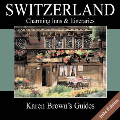 Karen Brown's Switzerland 2004: Charming Inns and Itineraries (Paperback)