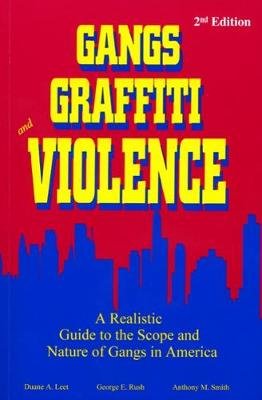 Gangs, Graffiti, and Violence: A Realistic Guide to the Scope and Nature of Gangs in America (Paperback)