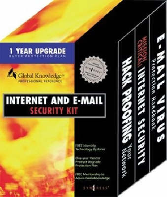 """Internet and E-mail Security Kit: """"Hack Proofing Your Network"""", """"Mission Critical Internet Security"""", """"E-mail Virus Protection Handbook"""": Defeat Hackers and Viruses and Increase Network Security (Paperback)"""