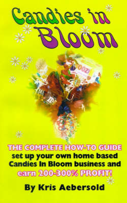 Candies in Bloom: Fun and Profits Making Sweet Bouquets from Home (Paperback)