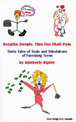 Breathe Deeply, This Too Shall Pass: Thirty Tales of Trials and Tribulations of Parenting Teens (Paperback)