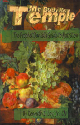 My Body-his Temple: The Prohet Daniel's Guide to Nutrition (Paperback)