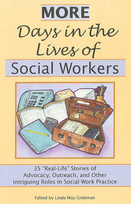 More Days in the Lives of Social Workers: 35 Real-Life Stories of Advocacy, Outreach, and Other Intriguing Roles in Social Work Practice (Paperback)