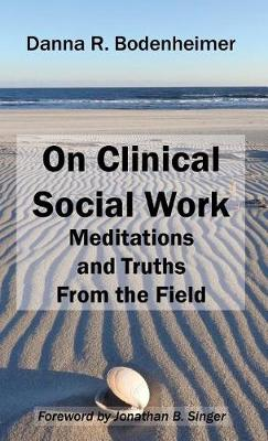 On Clinical Social Work: Meditations and Truths from the Field (Hardback)